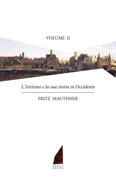 L'ateismo e la sua storia in Occidente. Vol. II (dagli scettici francesi del Seicento al deismo e Spinoza) - copertina