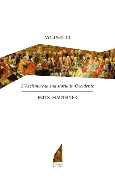 L'ateismo e la sua storia in Occidente. Vol. III (l'epopea illuminista del Settecento che sfocerà nella Rivoluzione francese) - copertina